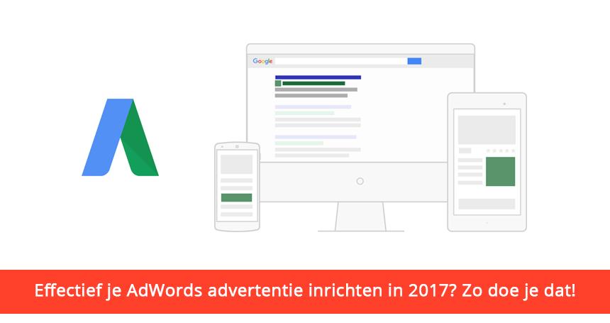 Effectief je AdWords advertentie inrichten in 2017? Zo doe je dat